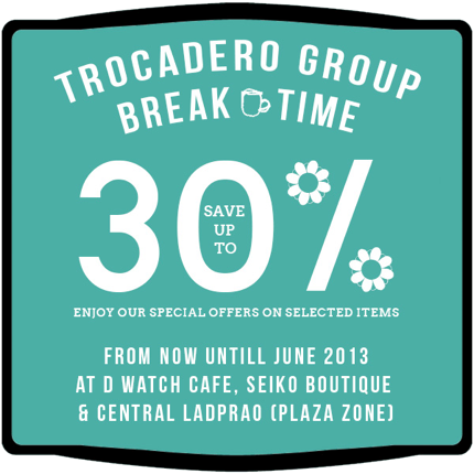 Promotion Trocadero Group Break Time Sale up to 30% off [Jun.2013]